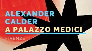 I mondi di Calder in Palazzo Medici Riccardi